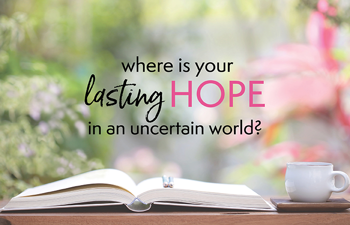 Where is Your Lasting Hope in an Uncertain World? - Moms In Prayer  International