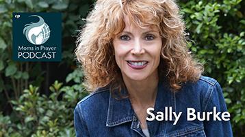 Parenting & Prayer in times of change Sally Burke Moms in Prayer International