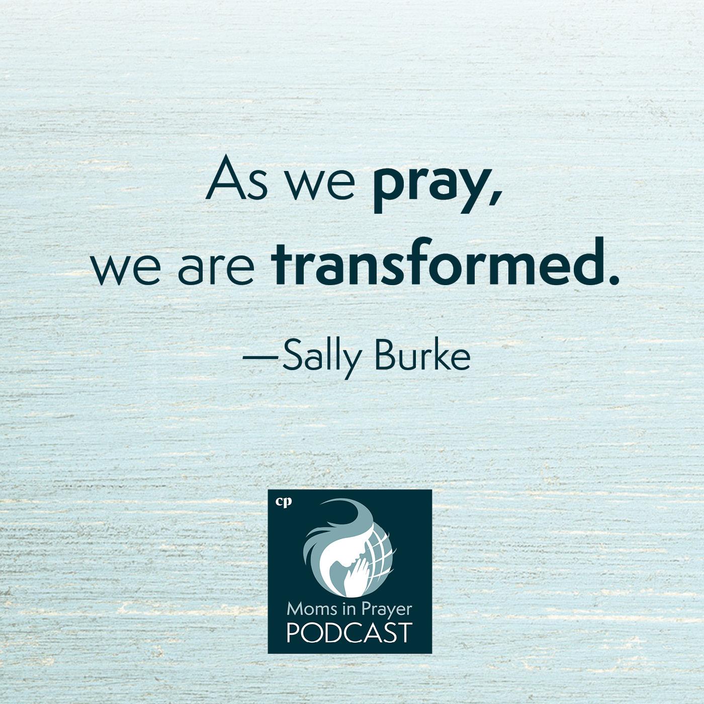 As we pray we are transformed Moms in Prayer International