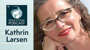 Prayer Groups in Europe Kathrin Larsen Moms in Prayer Europe Director