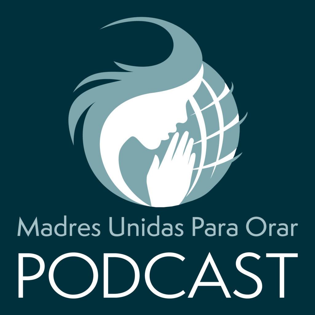 Madres Unidas Para Orar Podcast