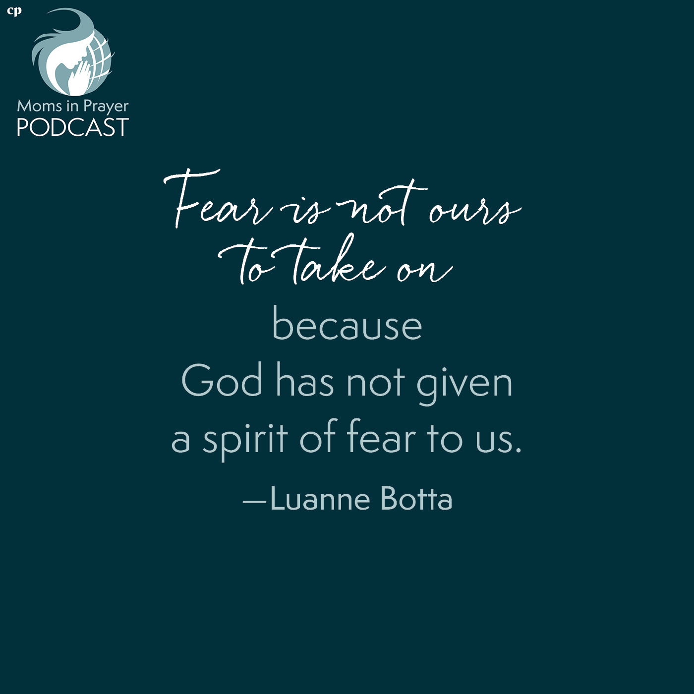 Fear is not ours to take on because God has not given us a spirit of fear